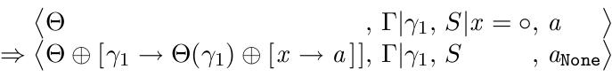 <Θ,Γ,S|x = o,e> ⇒ <Θ+[γ₁ → Θ(γ₁) + [x → a]], Γ|γ₁, S, a_None>
