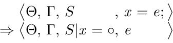 <Θ,Γ,S,x = e;> ⇒ <Θ,Γ,S|x = o,e>